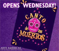 9/10 - 11/16  CANTO DE LOS MUERTOS! Arte Americas in Fresno, CA