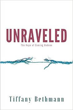 Unraveled: The Hope of Coming Undone: Bethmann, Tiffany: 9781733248303: AmazonSmile: Books Real Estate License, Pastors Wife, Passion For Life, Corporate America, Team Leader, Heart And Mind, The Marketing, Trust God, Word Of God