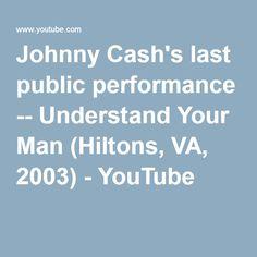 39945999b Johnny Cash's last public performance -- Understand Your Man (Hiltons, VA,  2003)