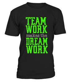 "# ""Team Work Makes The Dream Work"" T-Shirt 