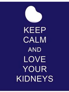Keep Calm and Love Your Kidneys