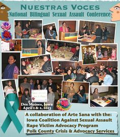 Nuestras Voces 2013 Collage - Thanks to our planning partner agencies and the Iowa Coalition Against Sexual Assault, for helping Arte Sana take this conference out of Texas in Image Infographics, Teal Ribbon, Agent Of Change, University Of Maryland, Mariah Carey, Iowa, Conference, The Voice, Turtle