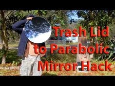 Parabolic Mirror from a Trash Can Lid HACK Death Ray Solar do it yoursel...