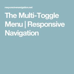 The Multi-Toggle Menu | Responsive Navigation