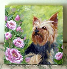 Yorkie and Roses painting  http://www.etsy.com/shop/grannyshouse2