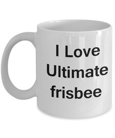 I Love Ultimate Frisbee - Valentines Gifts - Porcelain White Funny Coffee Mug, Best Office Tea Mug & Coffee Cup Gifts 11 oz Best Travel Coffee Mug, Best Coffee Mugs, White Coffee Mugs, Funny Coffee Mugs, Coffee Humor, Coffee Cups, Travel Mugs, Mother's Day Mugs, Mugs Set