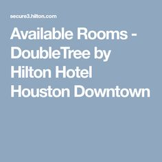 Available Rooms - DoubleTree by Hilton Hotel Houston Downtown