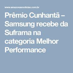 Prêmio Cunhantã – Samsung recebe da Suframa na categoria Melhor Performance