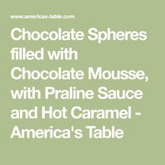 Chocolate Spheres filled with Chocolate Mousse, with Praline Sauce and Hot Caramel - America's Table