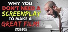 Why you don't need a screenplay to make a great film