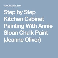 Step by Step Kitchen Cabinet Painting With Annie Sloan Chalk Paint (Jeanne Oliver)