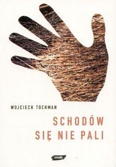 Wojciech Tochman - Schodów się nie pali