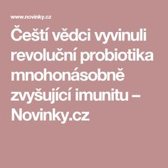 Čeští vědci vyvinuli revoluční probiotika mnohonásobně zvyšující imunitu– Novinky.cz