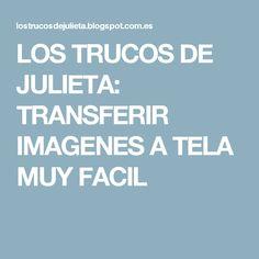 LOS TRUCOS DE JULIETA: TRANSFERIR IMAGENES A TELA MUY FACIL