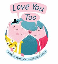"""Love You Too by Alastair Heim. This rhythmic call-and-response picture book is an entertaining and interactive reading experience perfect for children who like hands-on books. Kids will love reciting the text when prompted with """"When I say pancakes , you say more . .When I say syrup , you say pour . . When I say swing me , you say high . . When I say to the , you say sky, """" and more! 12/17/16"""