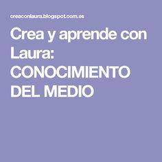 Crea y aprende con Laura: CONOCIMIENTO DEL MEDIO