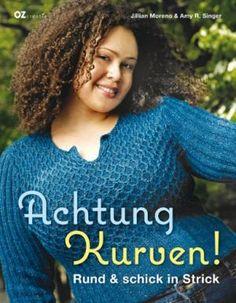 Achtung Kurven!: Rund und schick in Strick: Jillian Moreno (Autor),