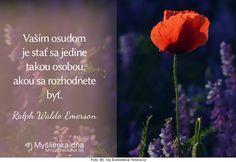 Vaším osudom je stať sa jedine takou osobou, akou sa rozhodnete byť.Ralph Waldo Emerson