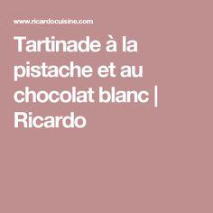 Tartinade à la pistache et au chocolat blanc   Ricardo