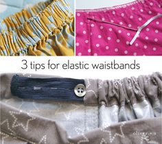 three tips for elastic waistbands Here are three tutorials that offer tips and tricks to help you successfully sew elastic waistbands.