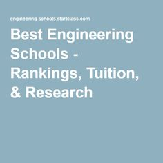 Best Engineering Schools - Rankings, Tuition, & Research