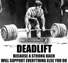 More at  http://physicalculturist.ca/  Deadlift because a strong back will support everything else you do. Lifting motivation for bodybuilding, weightlifting, powerlifting, strongman, crossfit, etc.