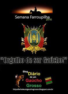 Diário de um Gaúcho Grosso: SEMANA FARROUPILHA & ORGULHO DE SER GAÚCHO