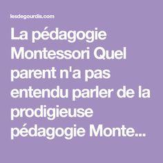 La pédagogie Montessori Quel parent n'a pas entendu parler de la prodigieuse pédagogieMontessori ? Méthoded'éducation jugé permissive, la pédagogie de Ma