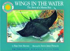 Wings in the Water:  The Story of a Manta Ray by Hope Irvin Marston. $4.45. Author: Hope Irvin Marston. Reading level: Ages 4 and up. Publication: April 12, 1998. Publisher: Soundprint; Min edition (April 12, 1998). Series - Smithsonian Oceanic Collection. 32 pages