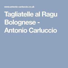 Tagliatelle al Ragu Bolognese - Antonio Carluccio