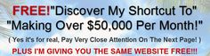 Free Website To Make Online Money - FREE! Discover My Shortcut To Making Over $50,000 Per Month! (Yes it's for real, Pay Very Close Attention On The Next Page!)PLUS I'M GIVING YOU THE SAME WEBSITE FREE!!!