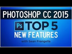 Photoshop CC 2015 Tutorial - Top 5 New Features - Sean Frangella - YouTube