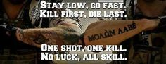 Stay Low. Go Fast. Kill First. Die Last. One Shot. One Kill. No Luck. All Skill. SNIPER!