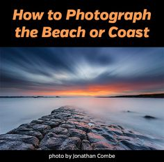 How to Photograph the Beach or Coast | LoadedLandscapes.com | #photography #naturephotography