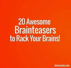 20 Awesome Brainteasers with Answers to Rack Your Brains – Obvious Fun
