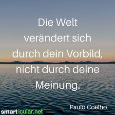 Die Welt verändert sich durch dein Vorbild, nicht durch deine Meinung. - Paulo Coelho