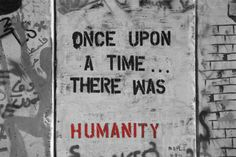 once upon a time, there was humanity