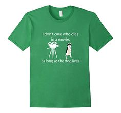 Mens I Don't Care Who Dies In A Movie As Long As Dog Lives Shirt 2XL Grass