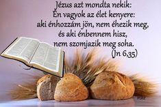 Én vagyok az élet kenyere... Biblical Quotes, Kenya, Kiss, Kisses, Bible Scripture Quotes, Bible Quotes, A Kiss