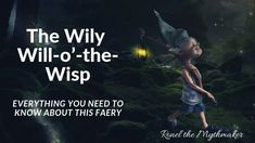 The Wily Will-o'-the-Wisp – Ronel the Mythmaker Fairies Mythology, Elf Dance, Will O The Wisp, Welsh Words, Castle Ruins, Blue Flames, Mythological Creatures, Nymph, Folklore