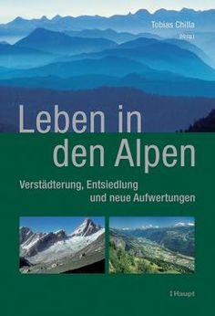 Chilla, Tobias (Hrsg.) «Leben in den Alpen. Verstädterung, Entsiedlung und neue Aufwertungen» | 978-3-258-07808-3 | www.haupt.ch