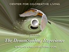 "#Consciousess #Education: ""The DreamSeeding Experience"" - online classes in co-creative learning and Dream Seed actualization. www.co-creativeliving.com"