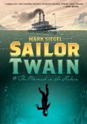Sailor Twain or The Mermaid in the Hudson by Mark Siegel