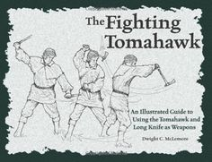 The Fighting Tomahawk: An Illustrated Guide to Using the Tomahawk and Long Knife as Weapons by Dwight C. McLemore,http://www.amazon.com/dp/1581604416/ref=cm_sw_r_pi_dp_VbMLsb0GK972SKNH
