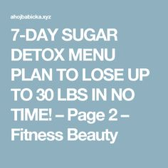 7-DAY SUGAR DETOX MENU PLAN TO LOSE UP TO 30 LBS IN NO TIME! – Page 2 – Fitness Beauty