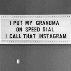 "I put my grandma on speed dial. I call that ""InstaGram""."
