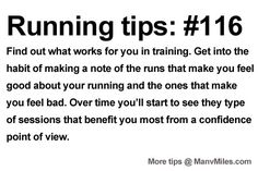 Running Tips: Make a note of your confidence-building runs.     Starting running or training for a marathon? Tips and help:Get more running tips and training advice