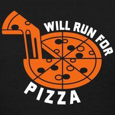 Will Run For Pizza #djbdesign #shirt #tshirt #tee #design #clothing #apparel #running #saying #quote #marathon #triathlon #team #run #fitness #funny #training #workout #exercise #cardio #race #runner