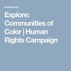 Explore: Communities of Color | Human Rights Campaign