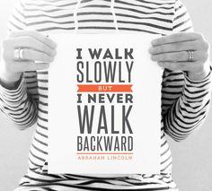 I walk slowly but I never walk backward. #quote